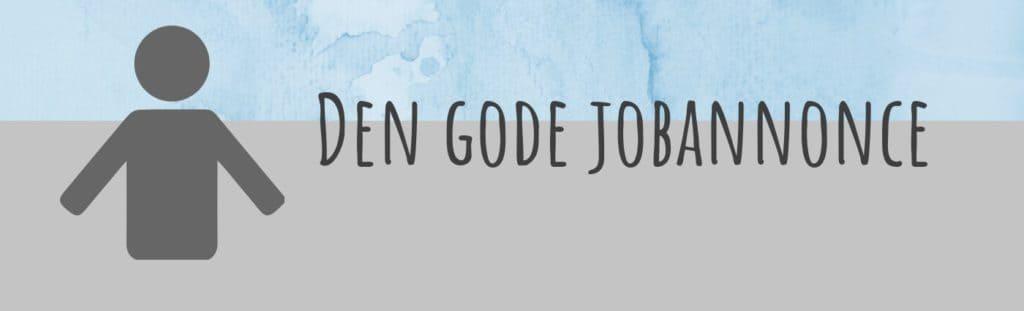 Den gode jobannonce - Det skal den indeholde
